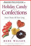 Baker's Field Guide to Holiday Candy and Confections, Dede Wilson, 1558327533