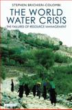 The World Water Crisis : The Failures of Resource Management, Brichieri-Colombi, Stephen, 1845117530