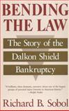 Bending the Law : The Story of the Dalkon Shield Bankruptcy, Sobol, Richard B., 0226767531