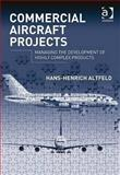 Commercial Aircraft Projects : Managing the Development of Highly Complex Products, Altfeld, Hans-Henrich, 0754677532