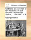 Cinthelia; or, a Woman of Ten Thousand in Four Volumes by George Walker, Volume 1 Of, George Walker, 1140747533