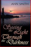 Seeing the Light Through the Darkness, Ann Smith, 1413777538