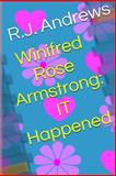 Winifred Rose Armstrong: IT Happened, R. Andrews, 1497317533