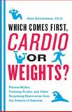 Which Comes First, Cardio or Weights?, Alex Hutchinson, 006200753X