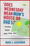 """Does Wednesday Mean Mom's House or Dad's?"" : Parenting Together While Living Apart, Ackerman, Marc J., 0470127538"