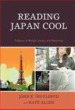 Reading Japan Cool : Patterns of Manga Literacy and Discourse, Ingulsrud, John E. and Allen, Kate, 0739127535