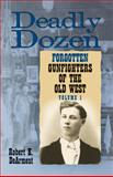 Deadly Dozen Vol. 1 : Twelve Forgotten Gunfighters of the Old West, DeArment, Robert K., 0806137533