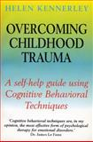 Overcoming Childhood Trauma : A Self-Help Guide Using Cognitive Behavioral Techniques, Kennerley, Helen, 0814747531