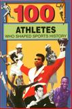 100 Athletes Who Shaped Sports History, Timothy Jacobs and Russell Roberts, 0912517530