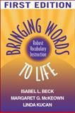 Bringing Words to Life : Robust Vocabulary Instruction, Beck, Isabel L. and McKeown, Margaret G., 1572307536