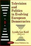 Television and Politics in Evolving European Democracies, Lynda Lee Kaid, 1560727535
