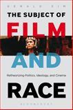 The Subject of Film and Race : Retheorizing Politics, Ideology, and Cinema, Sim, Gerald, 162356753X