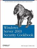 Windows Server 2003 Security Cookbook : Security Solutions and Scripts for System Administrators, Allen, Robbie and Danseglio, Mike, 0596007531