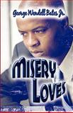 Misery Loves, George Wendell Bates, 1604747536