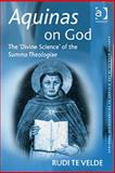 Aquinas on God : The 'Divine Science' of the Summa Theologiae, Velde, Rudi, 0754607542