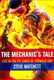 A Mechanic's Tale : Life in the Pit Lanes of Formula One, Matchett, Steve, 0760307547