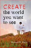 Create the World You Want to See, Kenneth W. Hagin, 0892767545