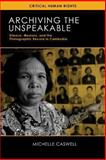 Archiving the Unspeakable : Silence, Memory, and the Photographic Record in Cambodia, Caswell, Michelle, 0299297543
