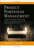 Project Portfolio Management : A Practical Guide to Selecting Projects, Managing Portfolios, and Maximizing Benefits, Levine, Harvey A., 0787977543