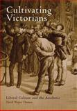 Cultivating Victorians : Liberal Culture and the Aesthetic, Thomas, David Wayne, 0812237544