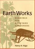 Earth Works : Readings for Backyard Gardeners, Hugo, Nancy Ross, 0813917549