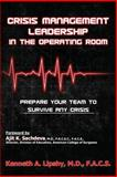 Crisis Management Leadership in the Operating Room : Prepare Your Team to Survive Any Crisis, Lipshy, Kenneth, 0989797546