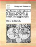 The Roman History Abridged for the Use of Schools, by Dr Goldsmith the Fourth Edition, with Copper Plates, Oliver Goldsmith, 1140827545