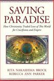 Saving Paradise, Rita Nakashima Brock and Rebecca Ann Parker, 0807067547