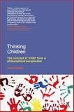 Thinking Children : The Concept of 'Child' from a Philosophical Perspective, Cassidy, Claire, 1441187545
