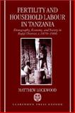 Fertility and Household Labour in Tanzania : Demography, Economy, and Society in Rufiji District, C.1870-1986, Lockwood, Matthew, 0198287542