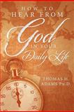 How to Hear from God in Your Daily Life, Thomas H. Adams, 1477127542