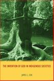 The Invention of God in Indigenous Societies, Cox, James L., 184465754X