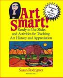 Art Smart! : Ready-to-Use Slides and Activities for Teaching Art History and Appreciation, Rodriguez, Susan, 0130477540