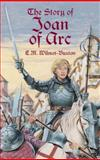 The Story of Joan of Arc, E. M. Wilmot-Buxton, 048643754X