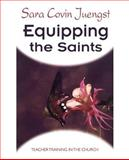 Equipping the Saints : Teacher Training in the Church, Juengst, Sara Covin, 0664257542