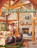 Log and Timber Frame Homes, Tina Skinner, 0764317547