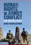 Human Rights in Armed Conflict : Law, Practice, Policy, Oberleitner, Gerd, 1107087546
