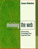 Mining the Web : Discovering Knowledge from Hypertext Data, Chakrabarti, Soumen, 1558607544