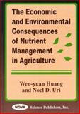 The Economic and Environmental Consequences of Nutrient Management in Agriculture, Huang, Wen-Yuan and Uri, Noel D., 1560727543