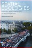 Spatial Ecologies : Urban Sites, State and World-Space in French Cultural Theory, Conley, Verena Andermatt, 1846317541