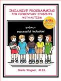 Inclusive Programming for Elementary Students with Autism, Sheila Wagner, 1885477546