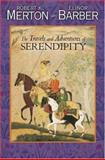 The Travels and Adventures of Serendipity - A Study in Sociological Semantics and the Sociology of Science, Merton, Robert King and Barber, Elinor G., 0691117543