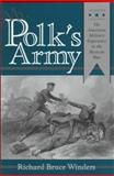 Mr. Polk's Army : The American Military Experience in the Mexican War, Winders, Richard B., 0890967547