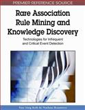 Rare Association Rule Mining and Knowledge Discovery : Technologies for Infrequent and Critical Event Detection, Yun Sing Koh, Nathan Rountree, 1605667544