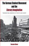 The German Student Movement and the Literary Imagination : Transnational Memories of Protest and Dissent, Rinner, Susanne, 0857457543