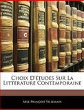 Choix D'Études Sur la Litterature Contemporaine, Able Franois Villemain and Able François Villemain, 1144527546