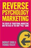 Reverse Psychology Marketing : The Death of Traditional Marketing and the Rise of the New Pull Game, Sinha, Indrajit and Foscht, Thomas, 0230507549