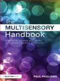 The Multisensory Handbook : A guide for children and adults with sensory learning Disabilities, Pagliano, Paul, 0415597544