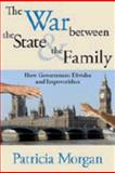 The War Between the State and the Family : How Government Divides and Impoverishes, Morgan, Patricia, 1412807549