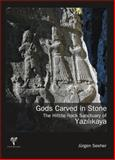 Gods Carved in Stone : The Hittite Rock Sanctuary of Yazilikaya, Seeher, Jürgen, 6055607549